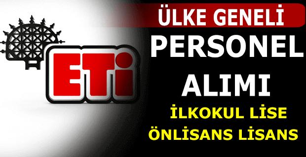 ETİ Türkiye Geneli Personel Alımı Yapıyor