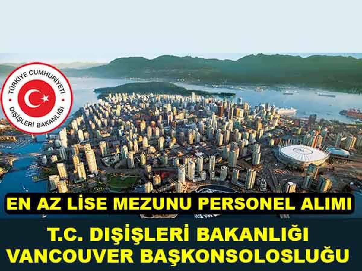 Vancouver Başkonsolosluğu 2 Adet Sözleşmeli Sekreter Alacak