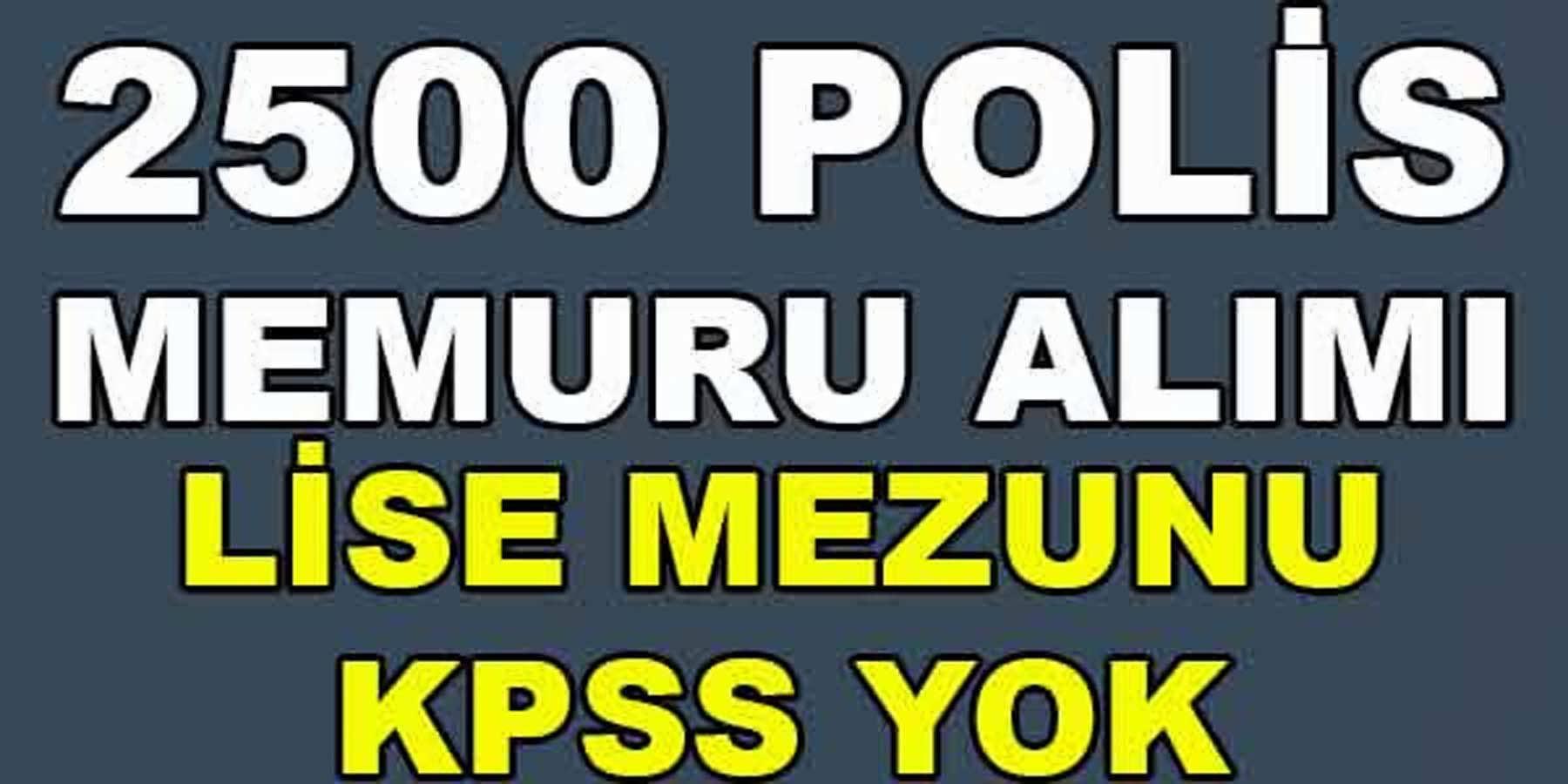 2500 Lise Mezunu Polis Memuru Alımı 24 Nisan 2016