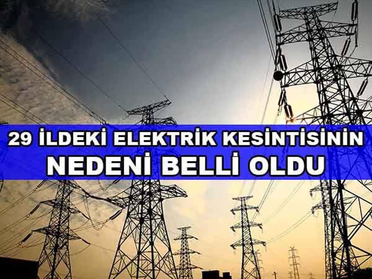 29 İldeki Elektrik Kesintisinin Nedeni