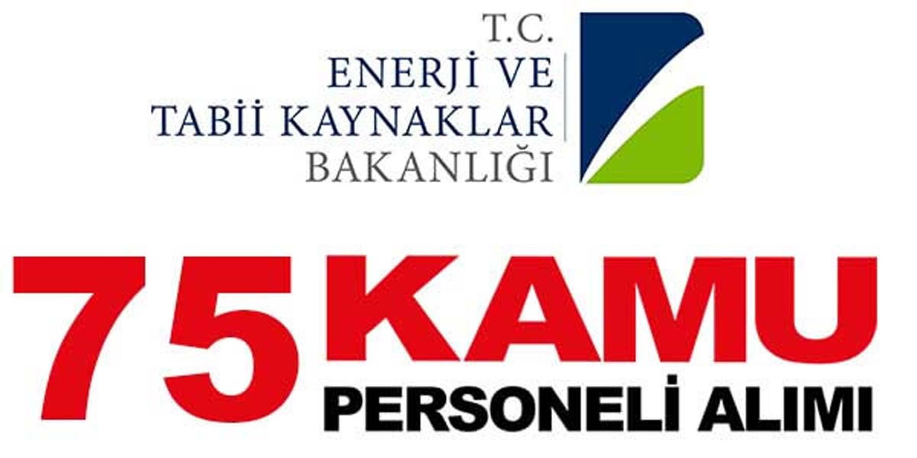 Enerji Ve Tabii Kaynaklar Bakanlığı 75 Personel Alımı