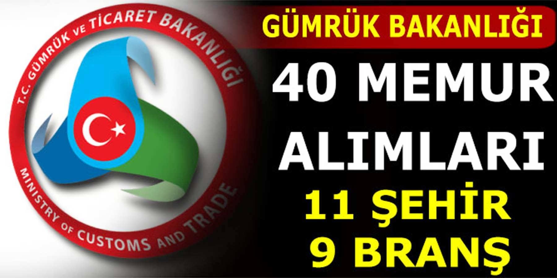 Gümrük Bakanlığı 9 Branş 11 Şehir 40 Memur Alacak