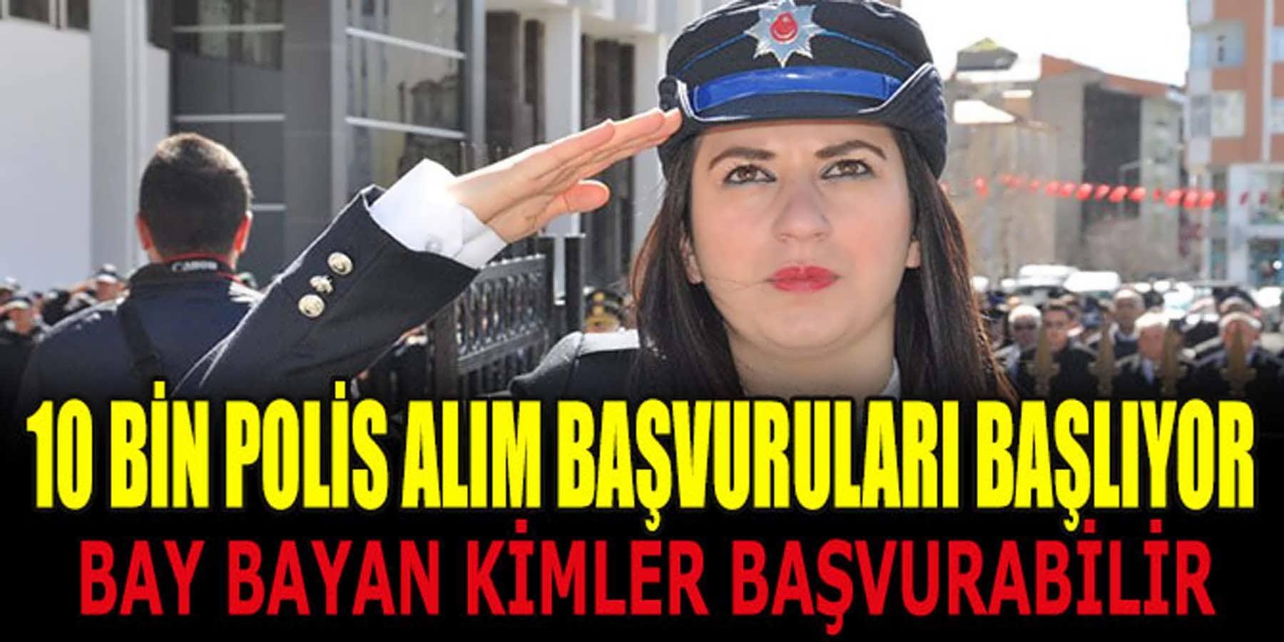 10 Bin Polis Alımına Bay Bayan Kimler Başvurabilir