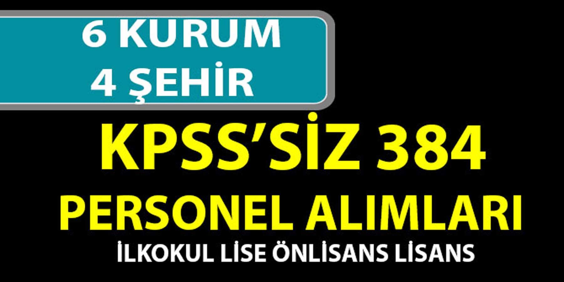 KPSS'Siz 384 Kişi 4 İL 6 Kurum Personel Alımı