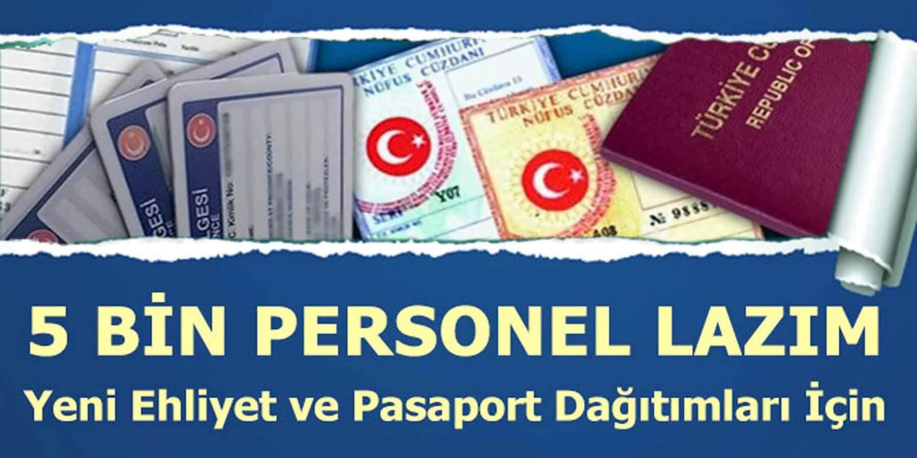 Yeni Ehliyet ve Pasaport Dağıtımları İçin 5 Bin Personel Lazım