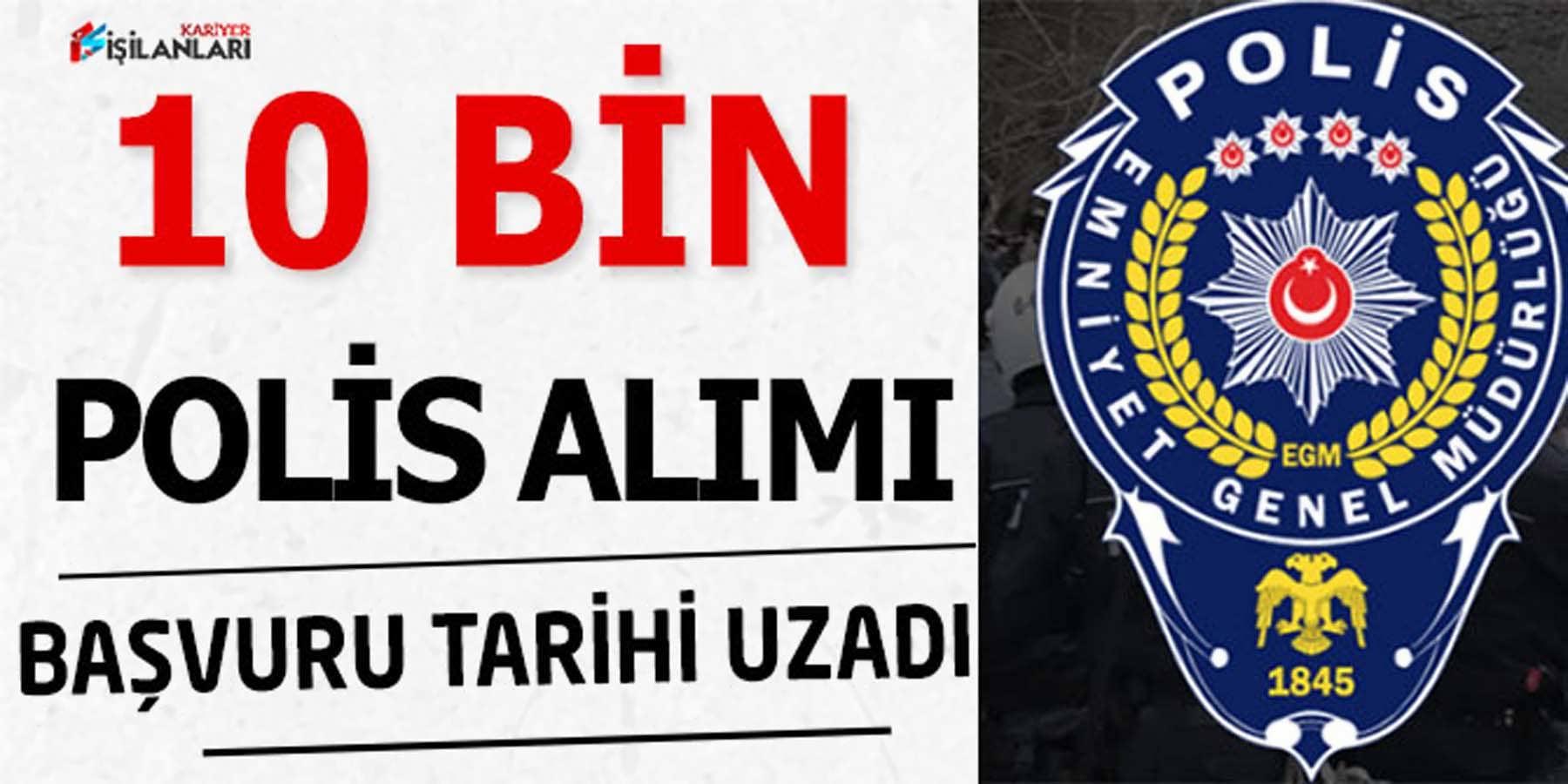 10 Bin Polis Alımı Başvuru Süresi Uzadı