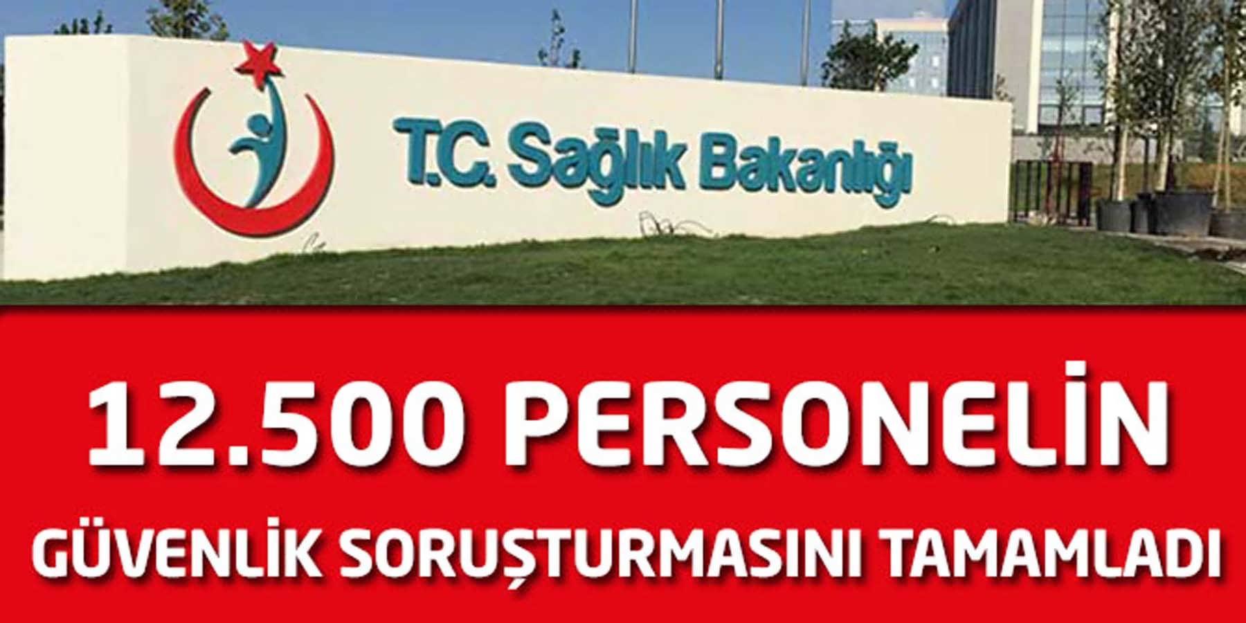 Sağlık Bakanlığı 12.500 Personelin Güvenlik Soruşturmasını Tamamladı