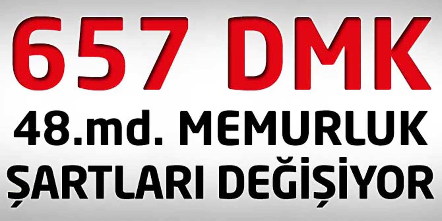 657 DMK 48. Maddesi Memurluk Şartları Değişiyor
