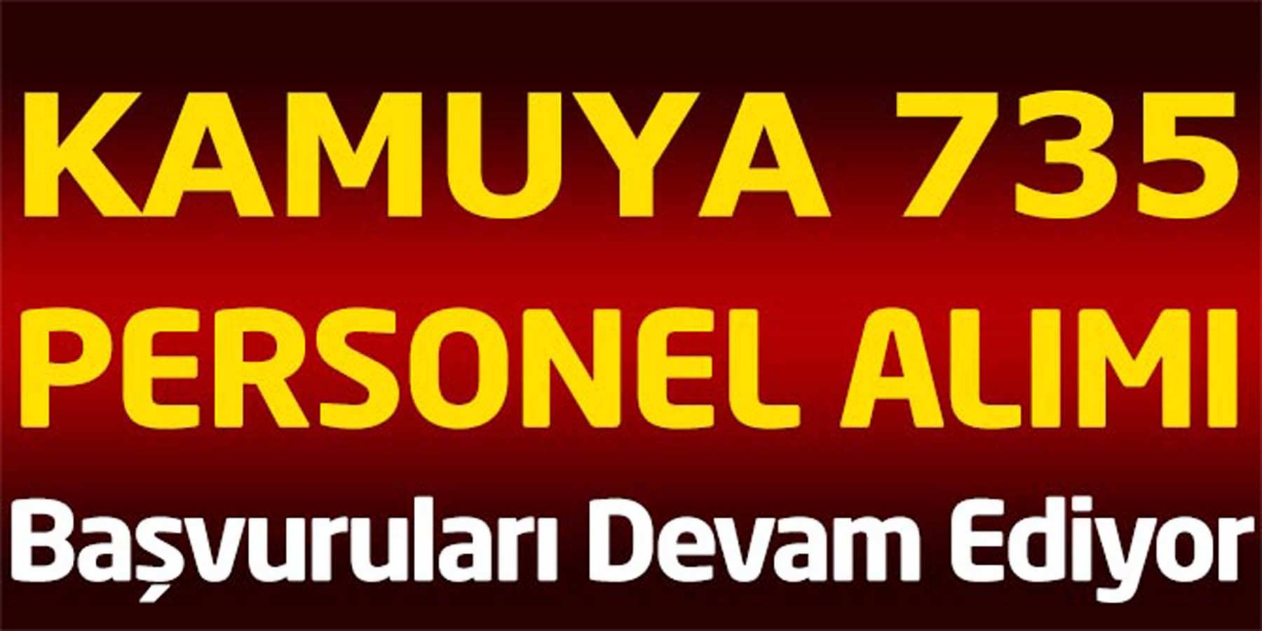 Kamuya 735 Sözleşmeli Kamu Personel Alımı Başvuruları Devam Ediyor