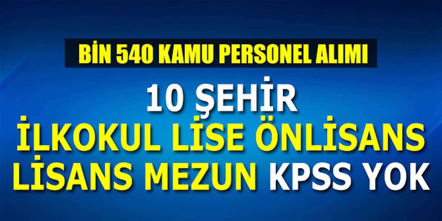10 Şehir KPSS'Siz Bin 540 Kamu Personeli Alımı