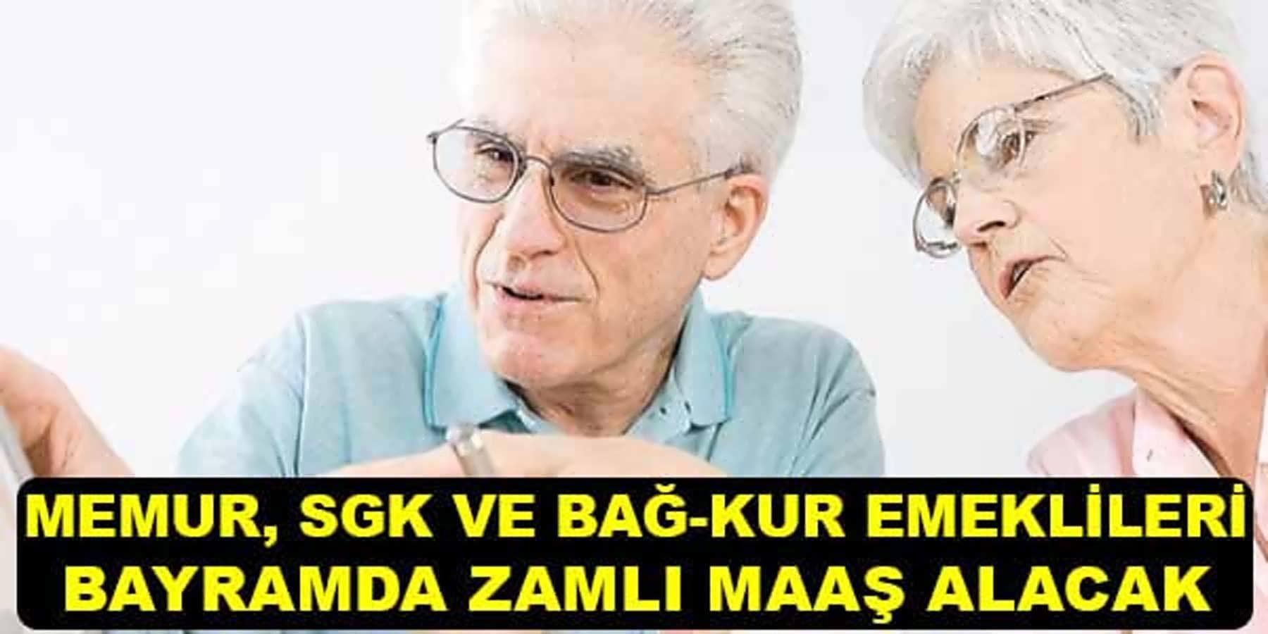 Memur Emekli SGK ve Bağ-Kur Emeklisi Bayramda Zamlı Maaş Alacak