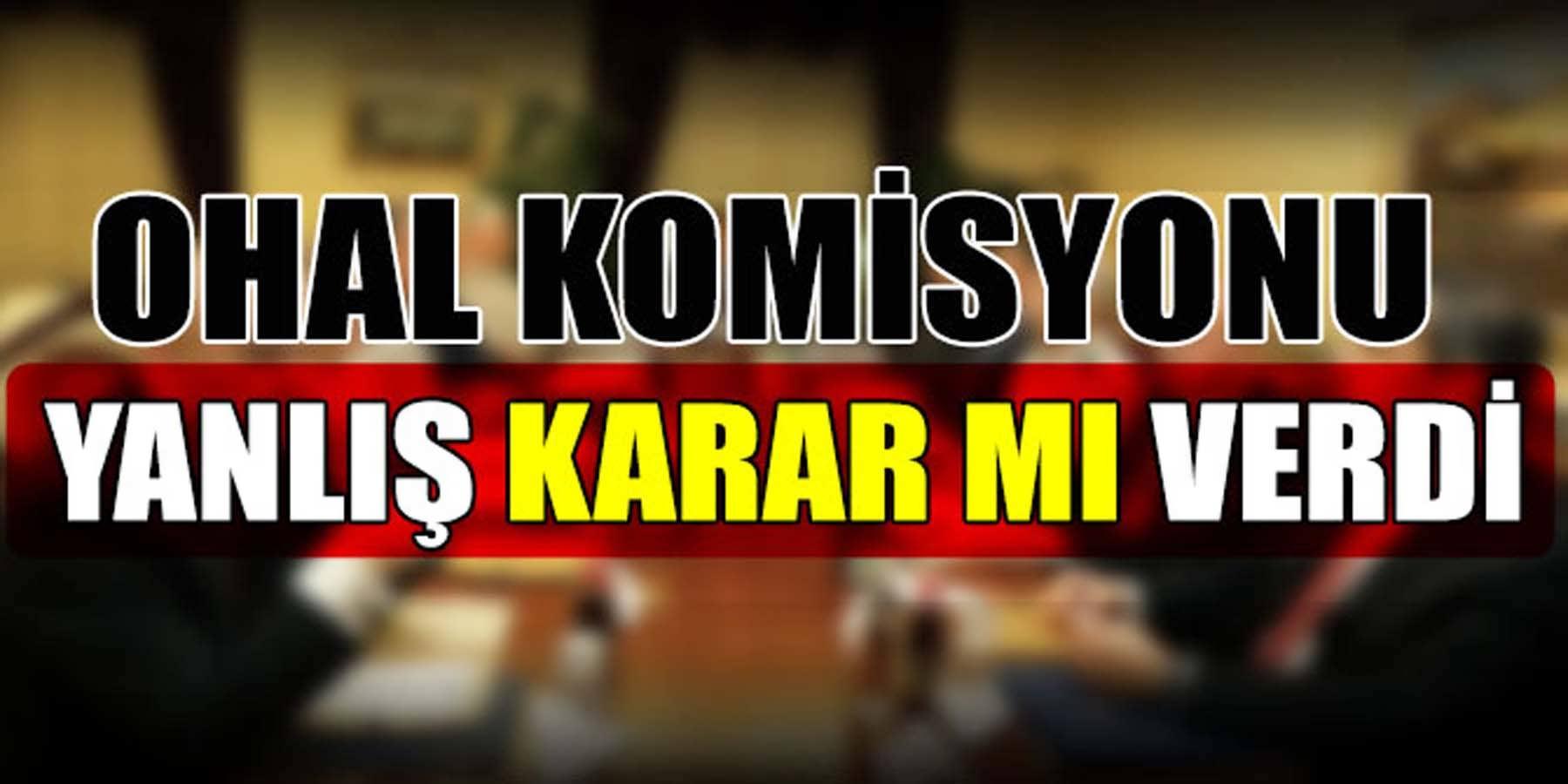 OHAL Komisyonu Yanlış Karar Mı Verdi?