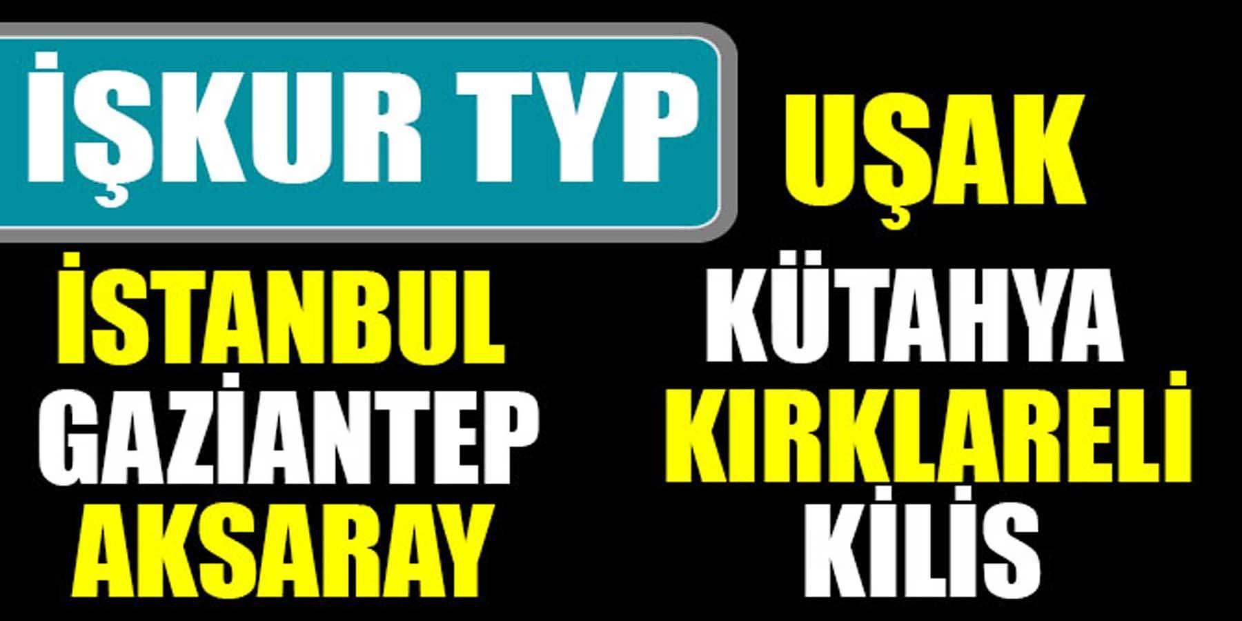 İŞKUR TYP İstanbul Uşak Kırklareli Kütahya Gaziantep Aksaray Kilis Personel Alımı