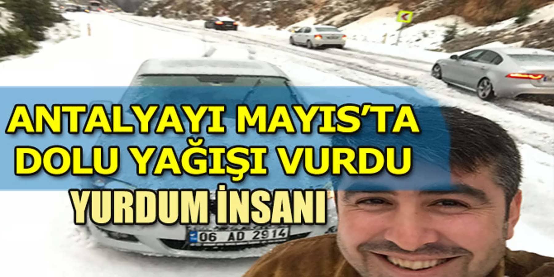 Antalya'yı Mayıs Ayında Dolu Vurdu. Yurdum İnsanı