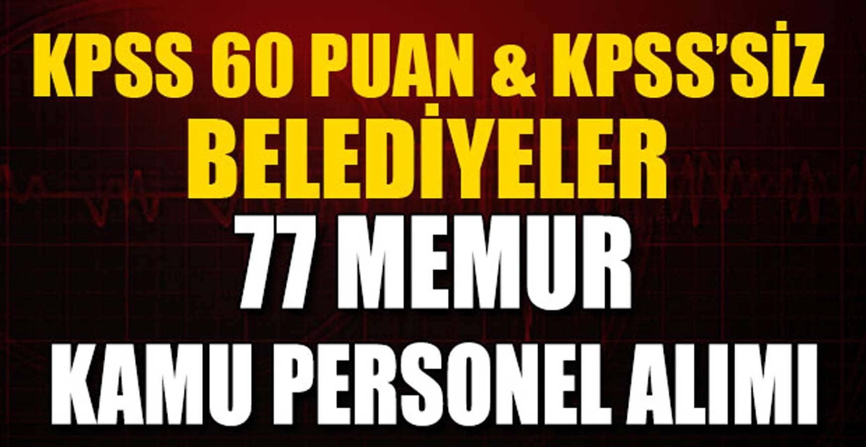 KPSS 60 Puanlı Ve KPSS' SİZ 77 Memur (Kamu Personeli) Alımı