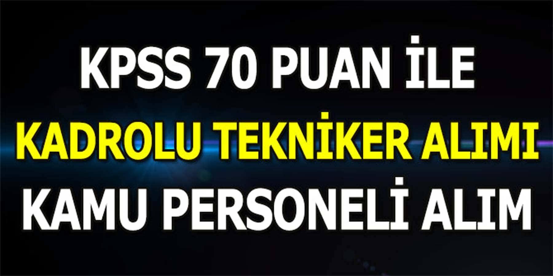 KPSS 70 Puan İle Kadrolu Kamu Personeli Alımı (TEKNİKER)