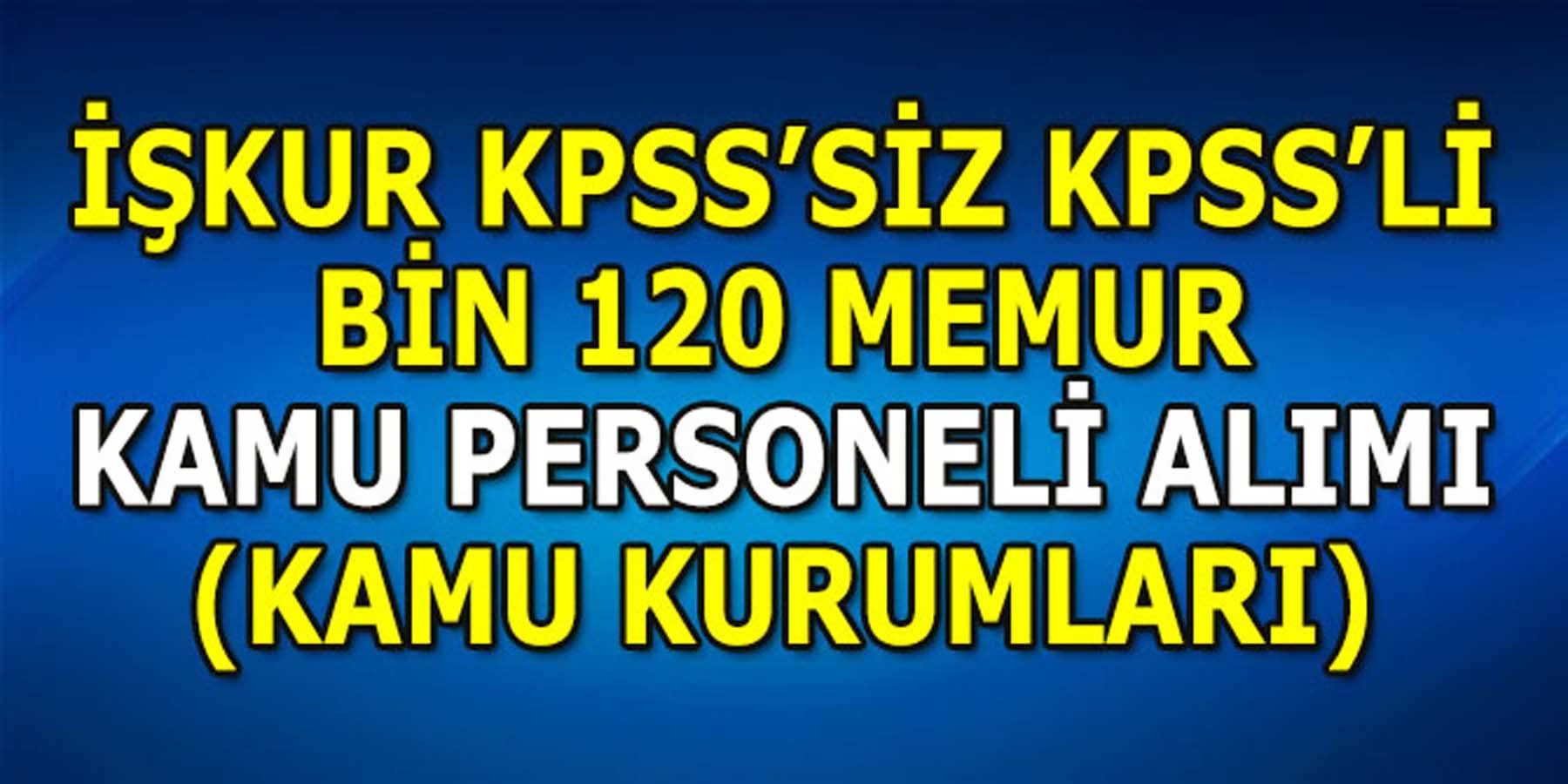 İŞKUR KPSS'SİZ KPSS'Lİ Bin 120 Memur (Kamu Kurumları) ve İşçi Alımı İş İlanları