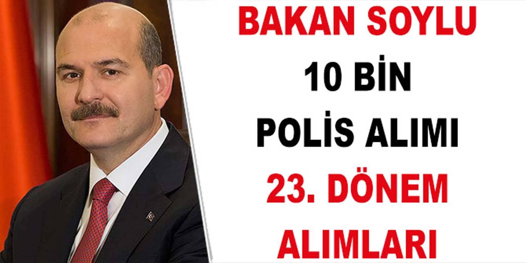 Bakan Soylu Temmuz'da 10 Bin Polis Alımı olacak