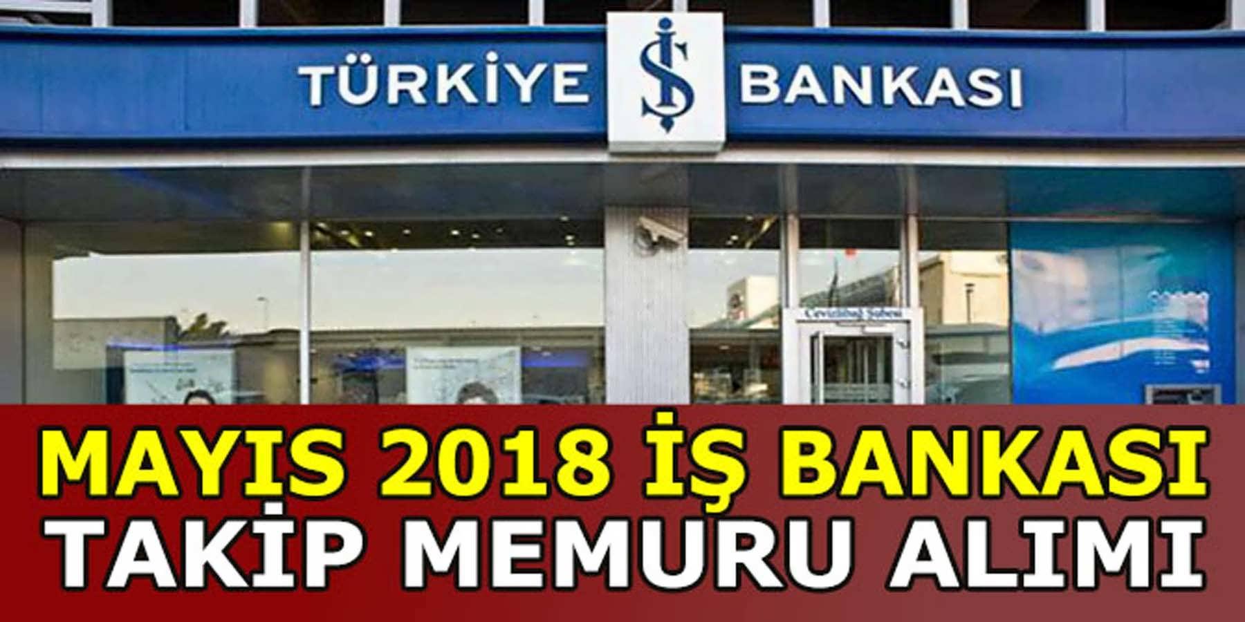 İş Bankası Mayıs 2018 Takip Memuru Alımı