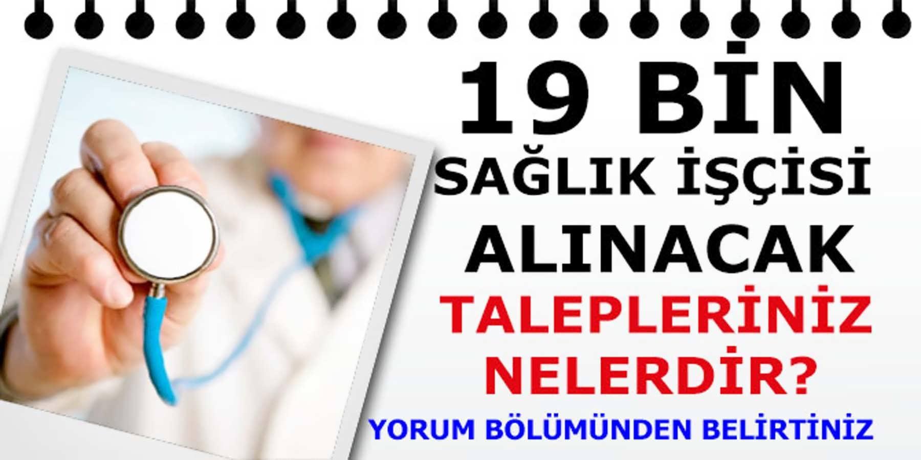 Sağlık Bakanlığına 19 Bin Sağlık İşçisi Alınacak (Talepleriniz Neler)