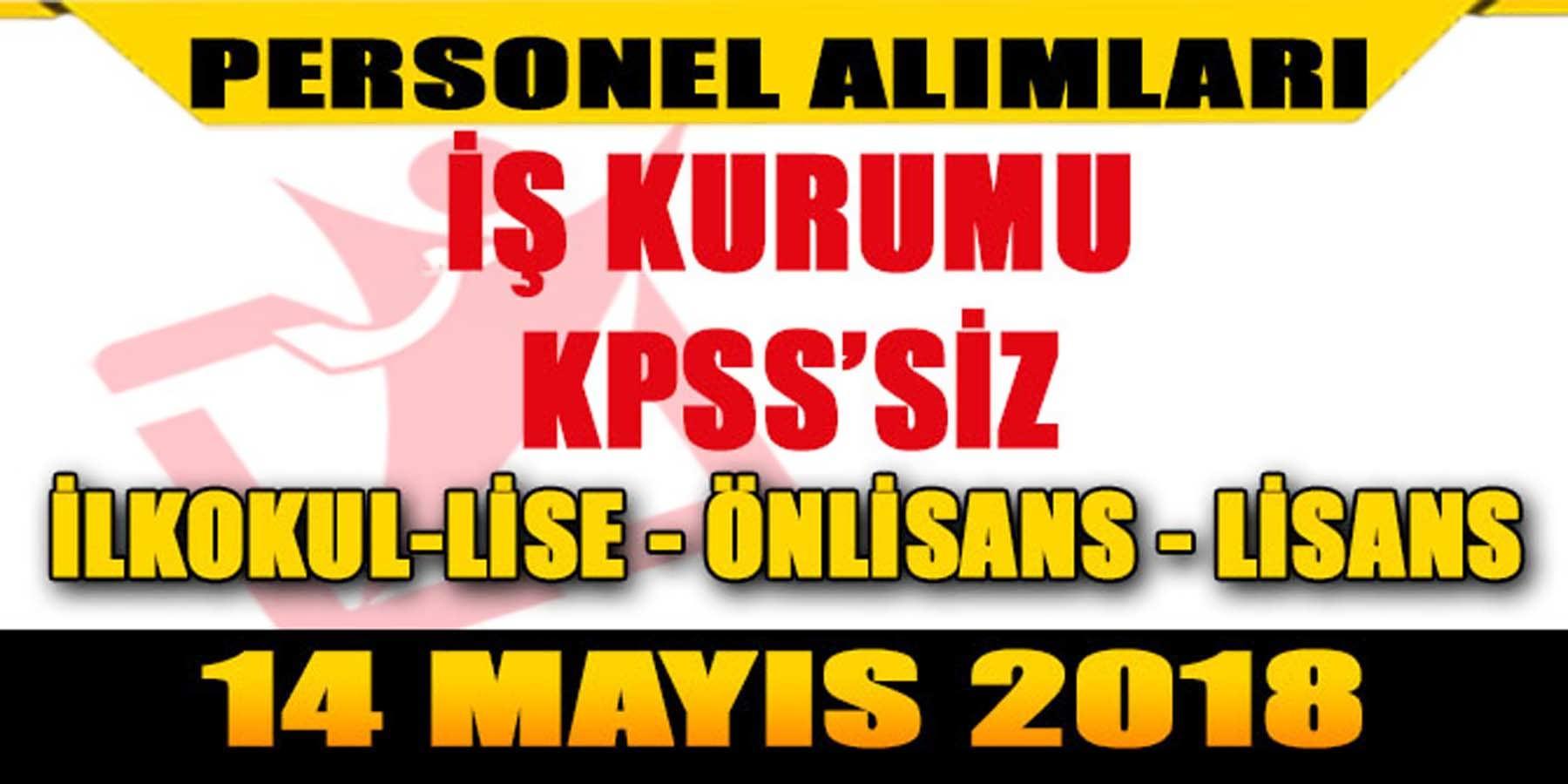 İş Kurumu KPSS'Siz 14 Mayıs 2018 Kamu Personeli Alım İlanları