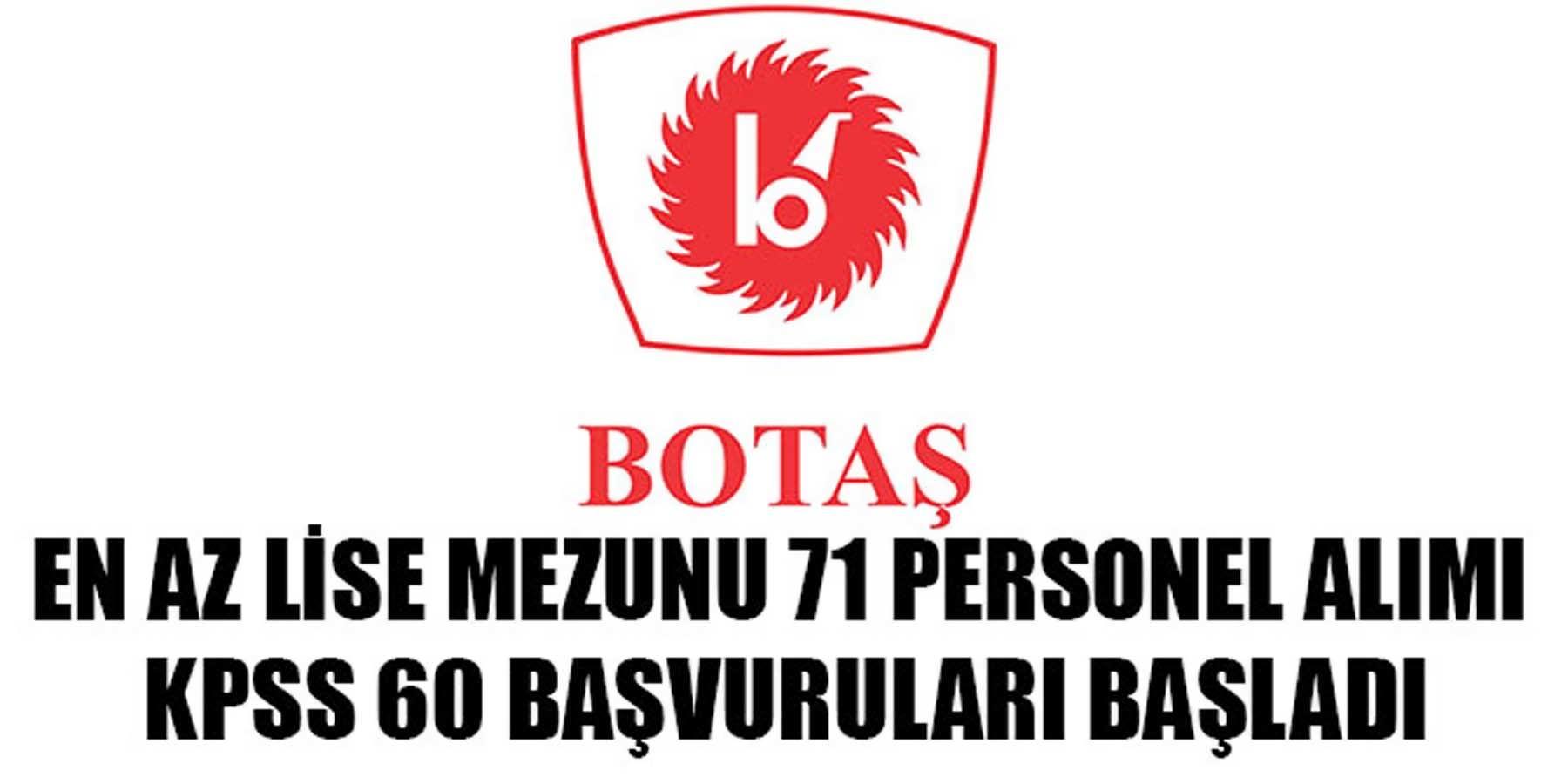 BOTAŞ' En Lise Mezun 71 Personel Alım Başvuruları Başladı KPSS 60 Puan