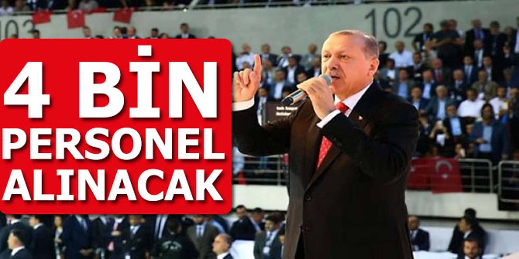 Cumhurbaşkanı Açıkladı 4 Bin Personel Alımı Yapılacak