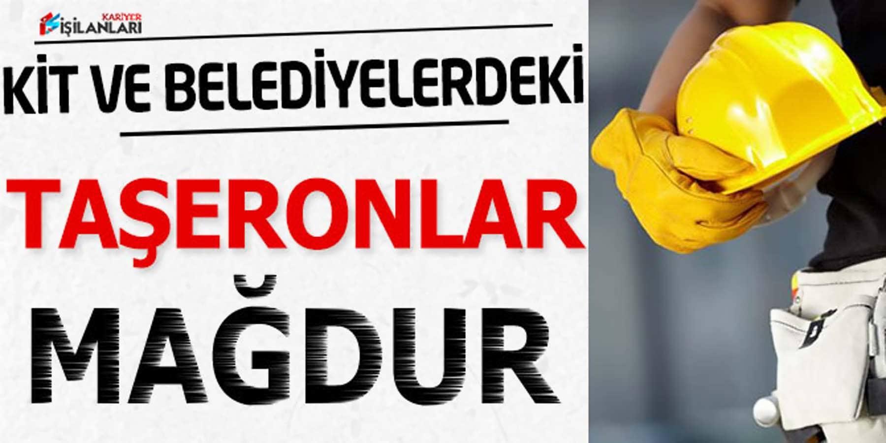 KİT ve Belediyelerdeki Taşeron İşçiler Mağdur