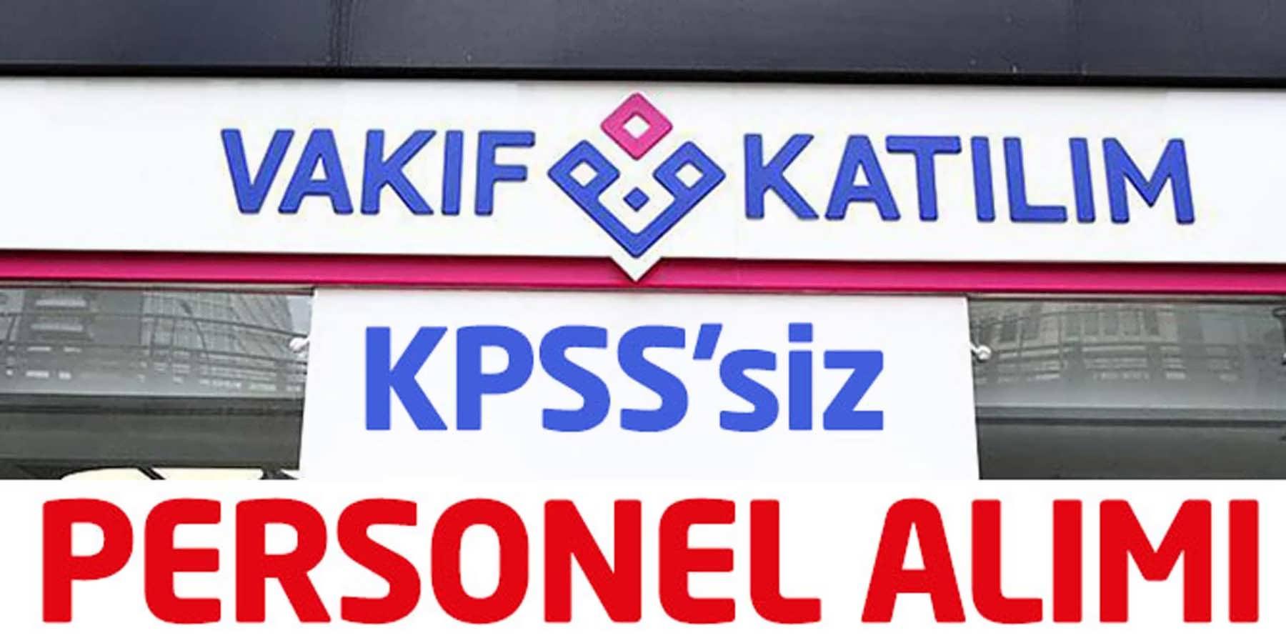 Vakıf Katılım Bankası KPSS'siz Personel Alımı