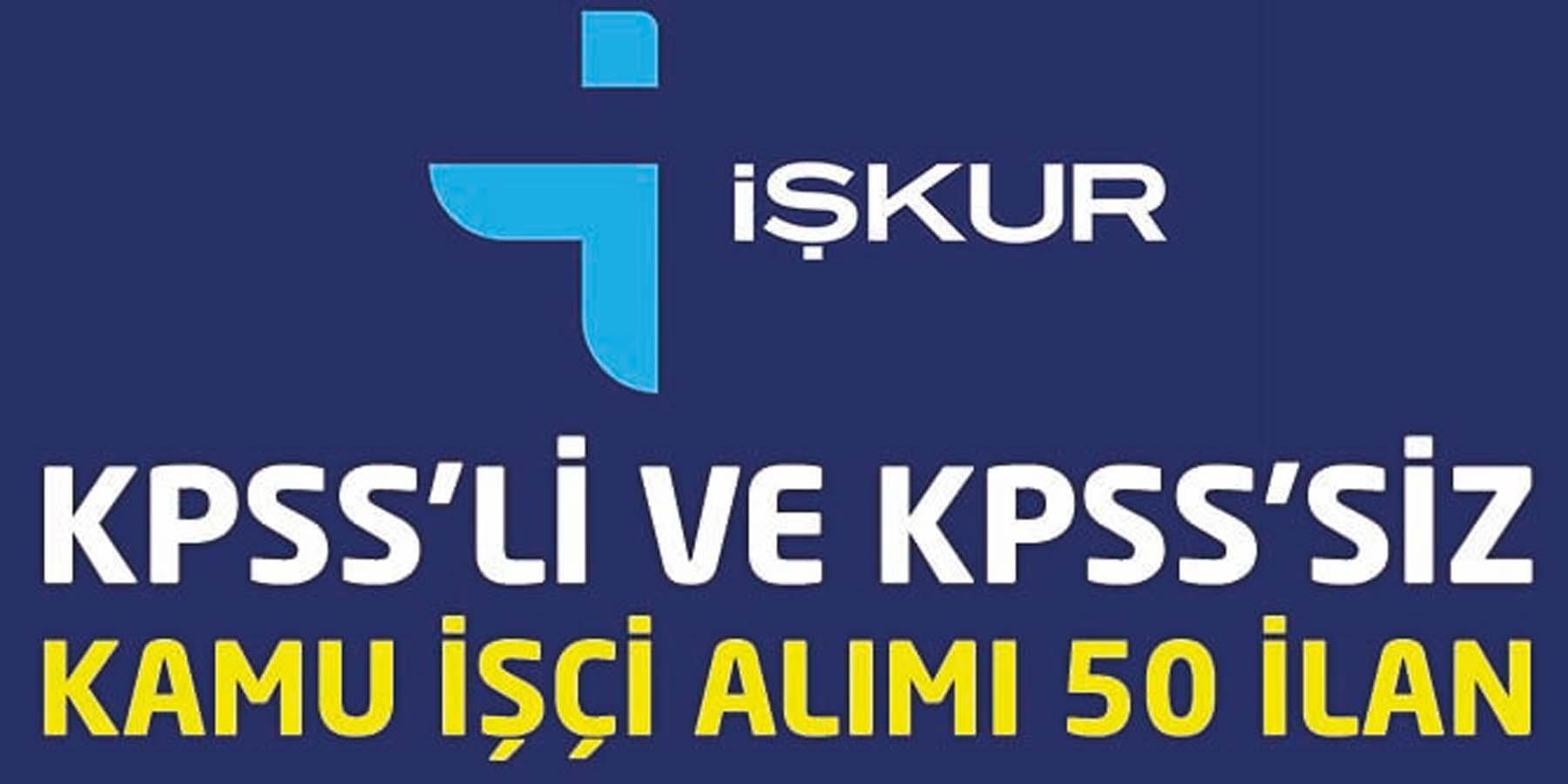 İŞKUR KPSS'li ve KPSS'siz Kamu İşçi Alımı için 50 İlan Yayınlandı