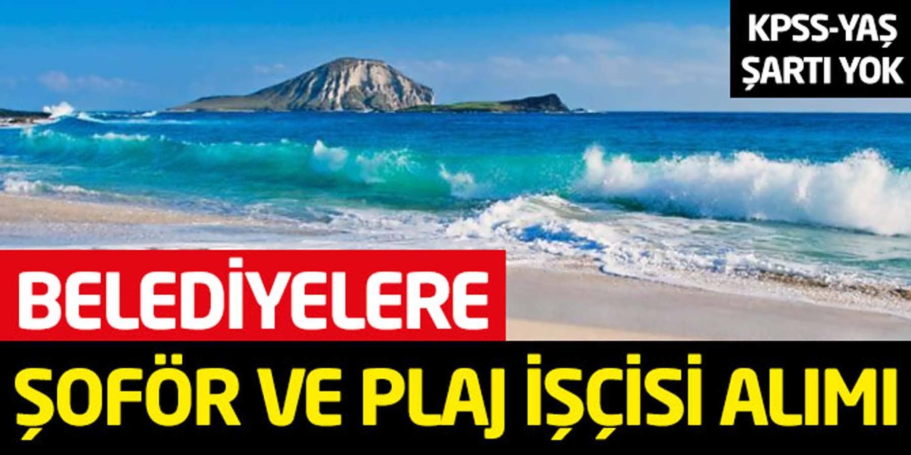 KPSS'siz ve Yaş Şartsız Belediyelere Şoför, Temizlik ve Plaj İşçisi Alımı