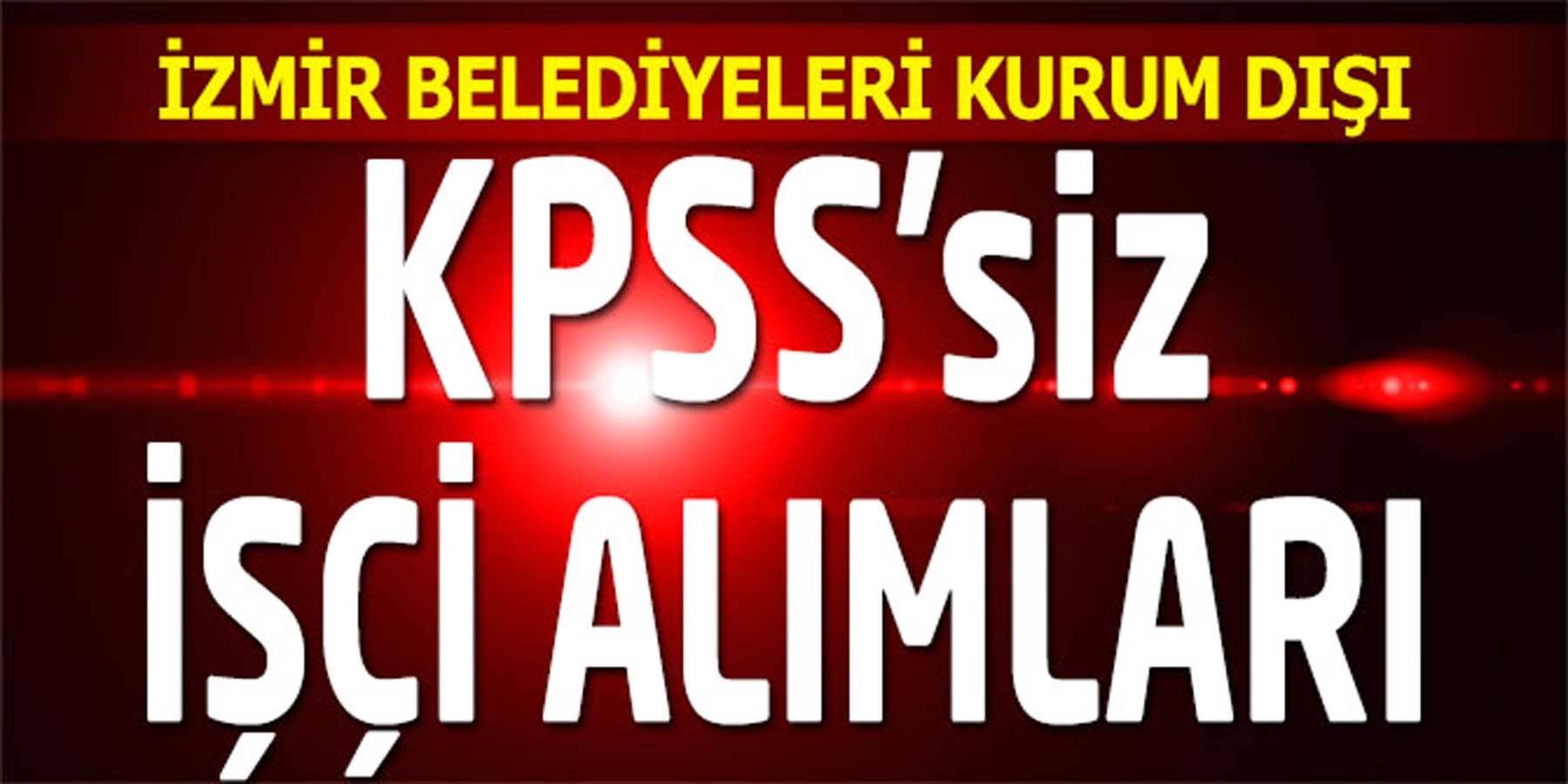 İzmir Belediyeleri KPSS'siz Kurum Dışı Kamu İşçi Alımları