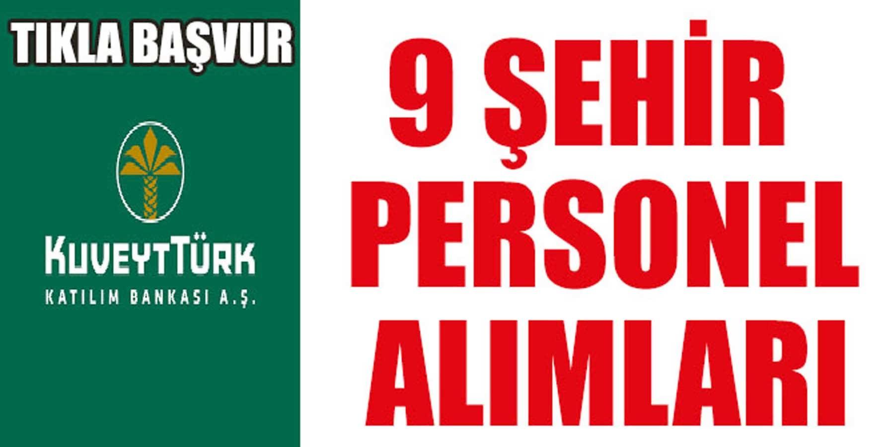 Kuveyt Türk Katılım Bankası 9 Şehre Personel Alımları