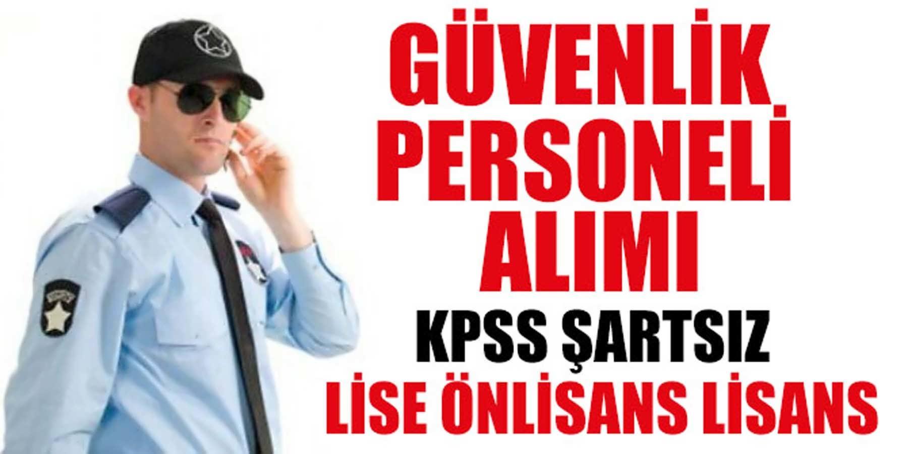 KPSS'Siz En Az Lise Mezunu Güvenlik Personeli Alımı (Silahsız)