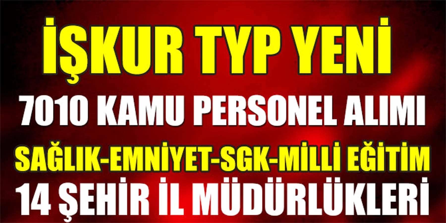 İŞKUR TYP Yeni 7010 Kamu Personel Alımı Yayınladı