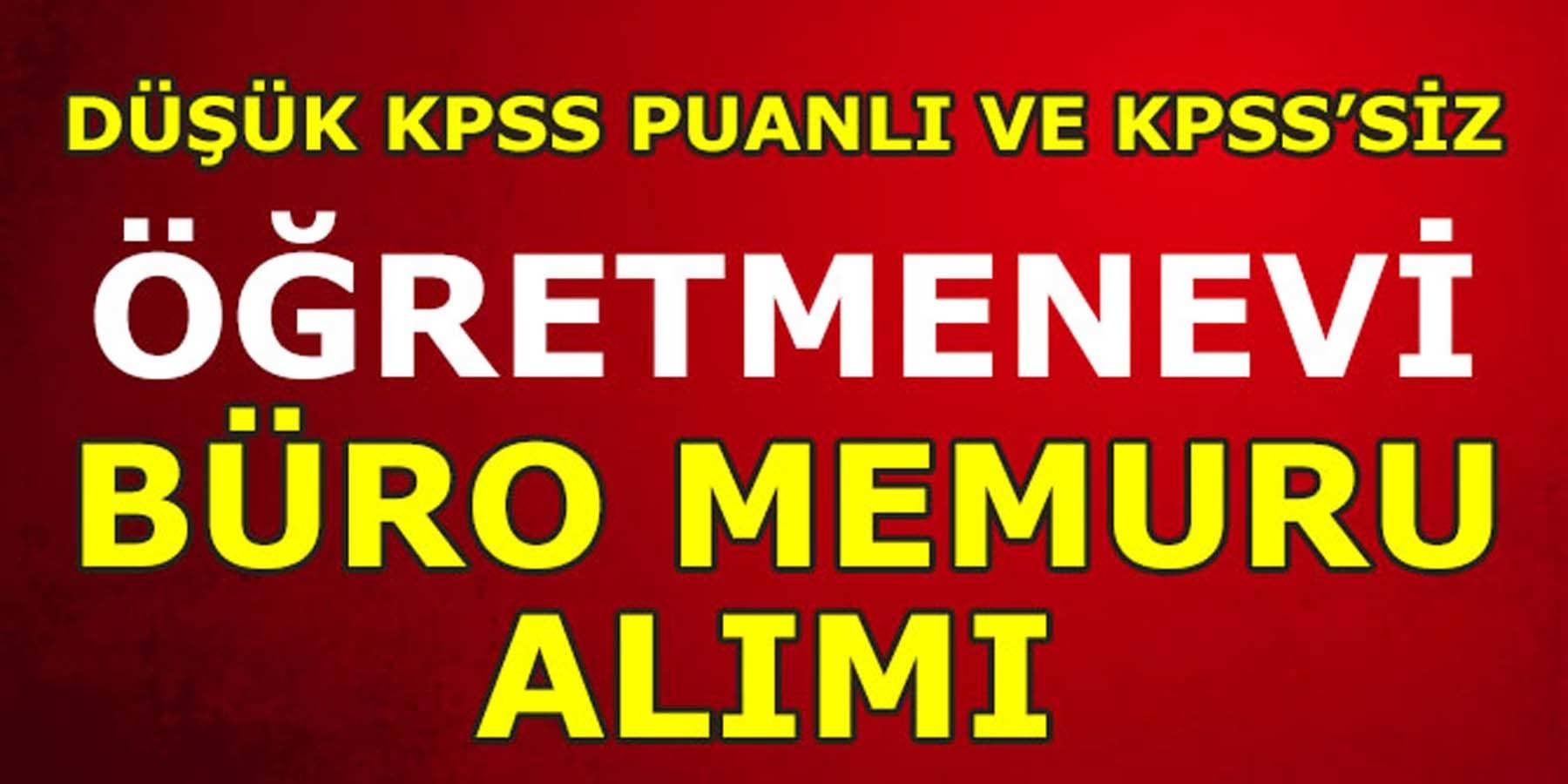 Düşük KPSS Puanlı Ve KPSS' Siz Öğretmenevi Büro Memuru Alacak