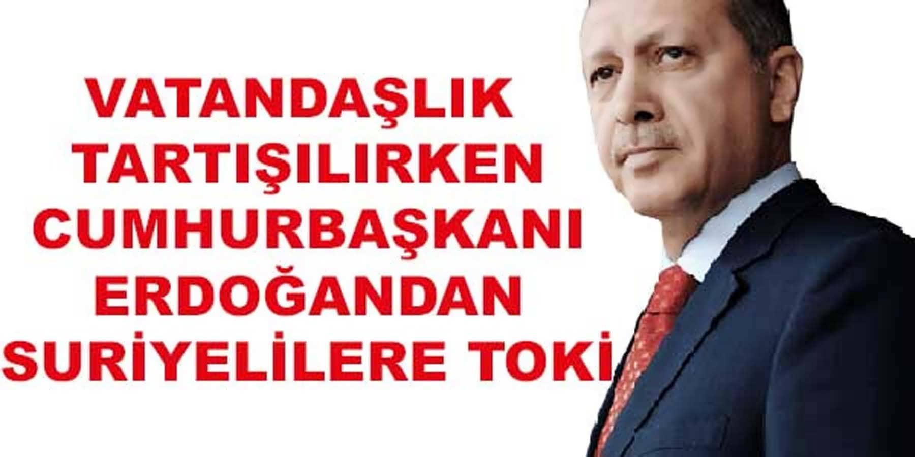 Cumhurbaşkanı Erdoğan'dan Suriyelilere Toki