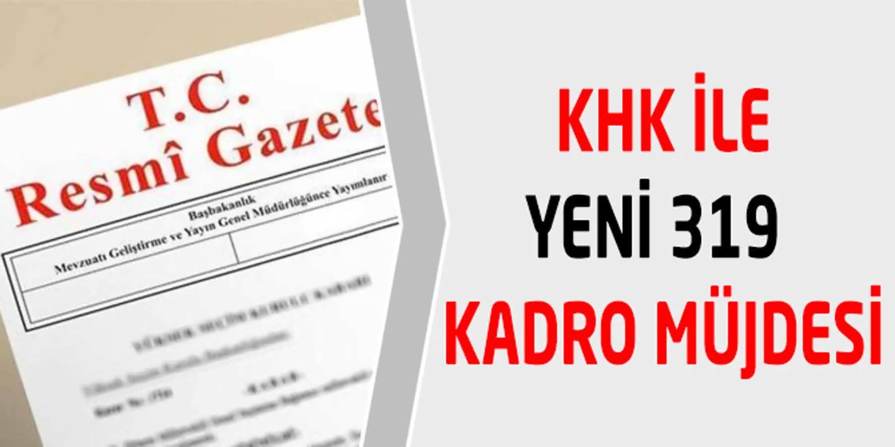 Yeni Yayımlanan KHK Kapsamında Yeni 319 Kadro Müjdesi