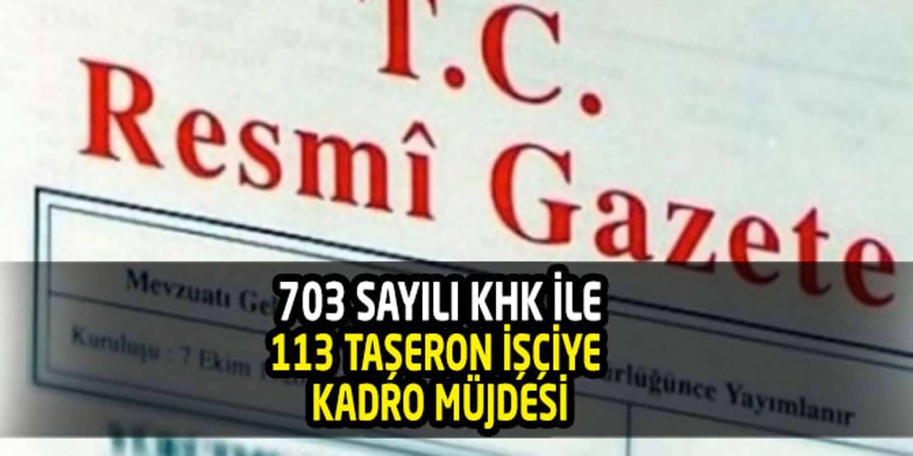703 sayılı KHK ile 113 Taşerona Kadro Müjdesi