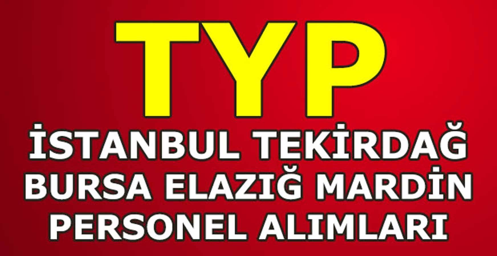 TYP İstanbul Bursa Tekirdağ Elazığ Mardin Personel Alımları