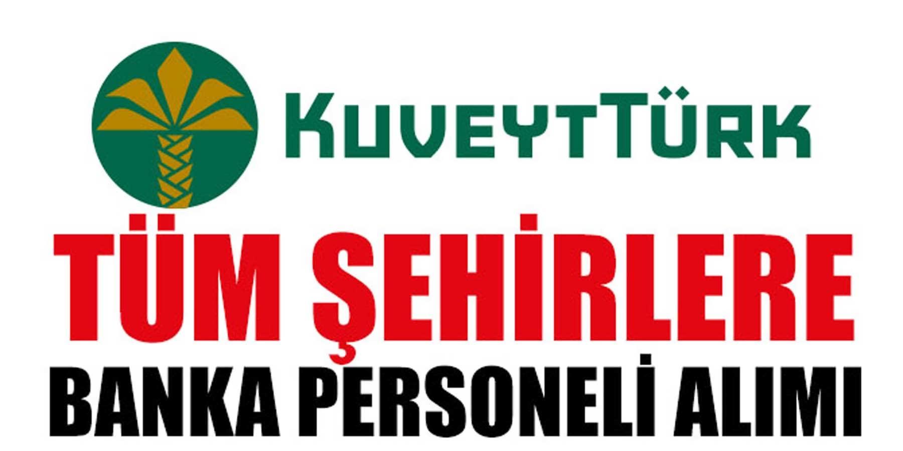 Kuveyt Türk Katılım Bankası Tüm Şehirlere Banka Personeli Alımı