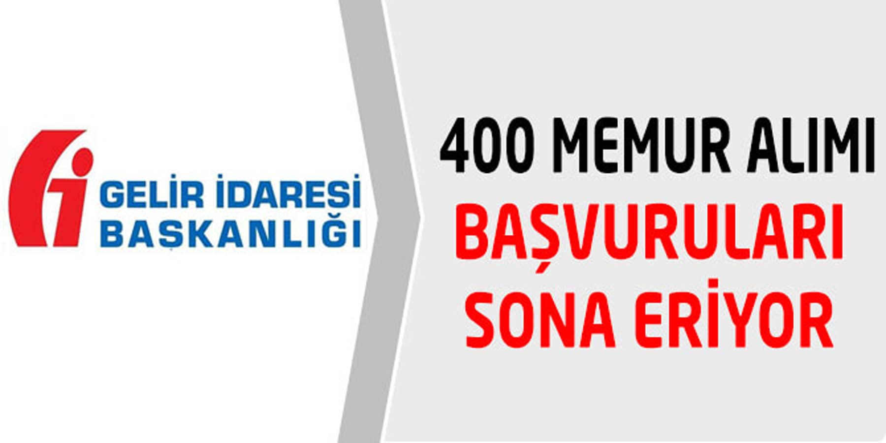 Gelir İdaresi Başkanlığı 400 Memur Alımı Başvuruları Sona Eriyor