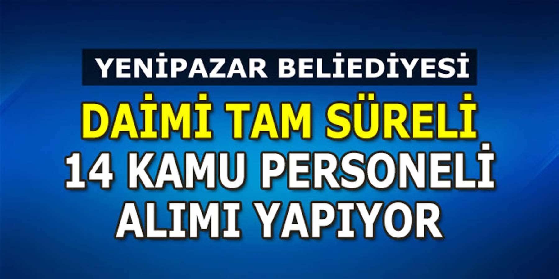 Daimi Yenipazar Belediyesi 14 (Kadrolu Çöpçü) Kamu Personeli Alımı