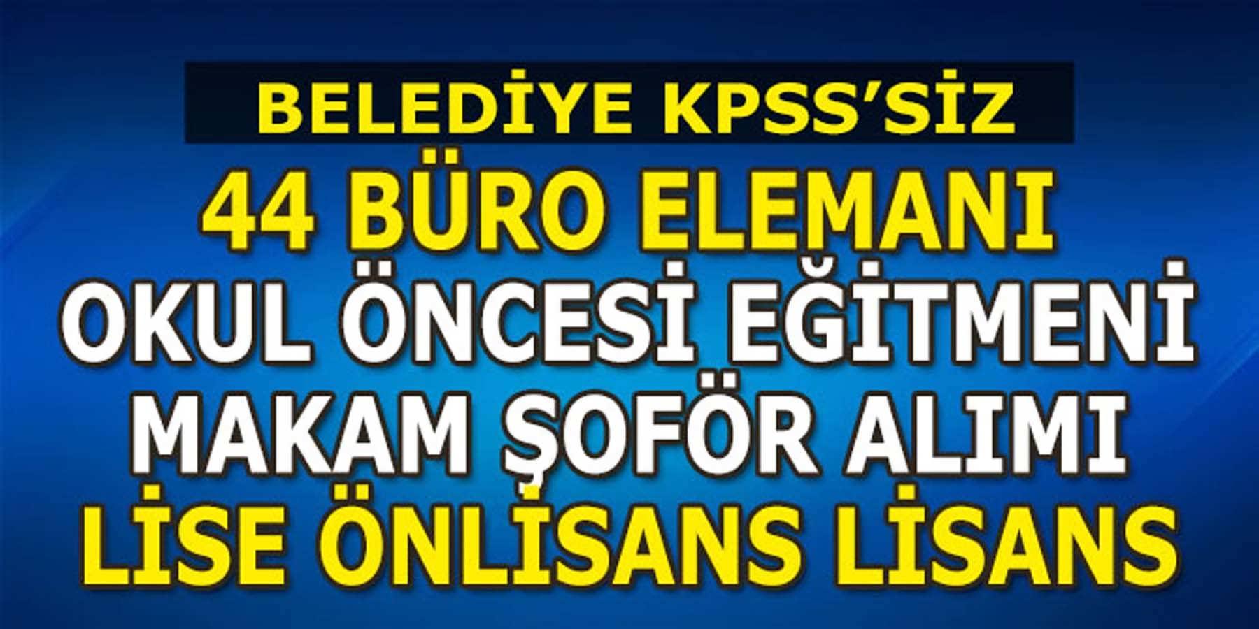 KPSS'SİZ 44 Belediye Büro Elemanı Ve Makam Şoför Alımı