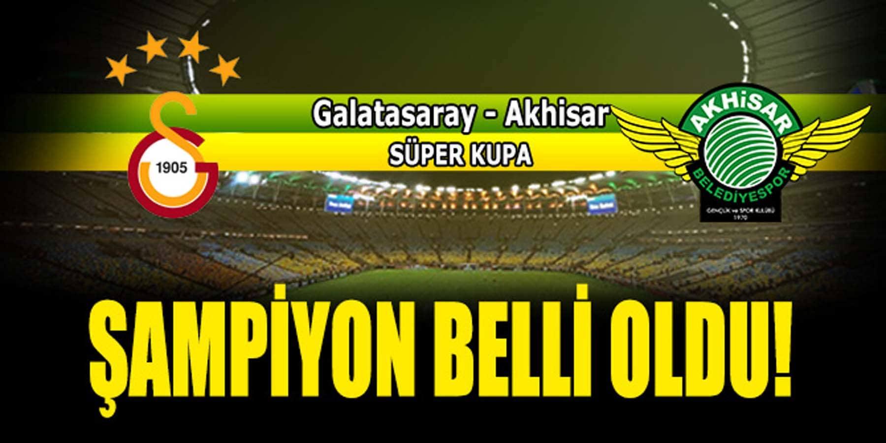 Galatasaray Akhisar Süper Kupa Şampiyonu Belli Oldu