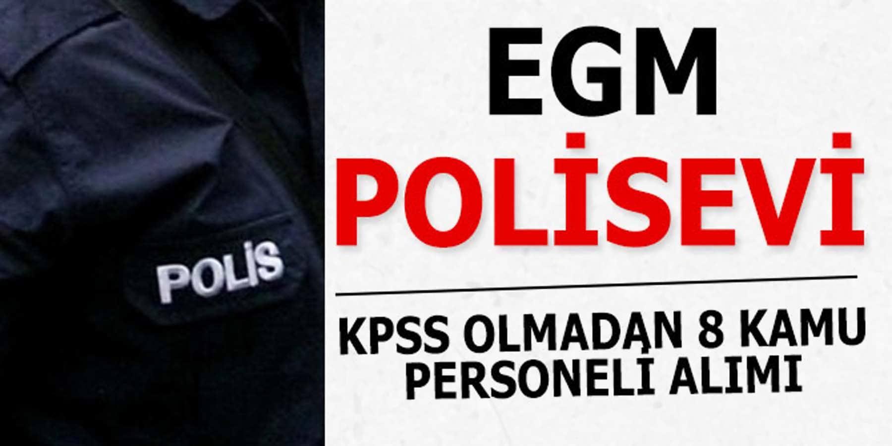 EGM Polisevi KPSS Olmadan 8 Kamu Personeli Alımı