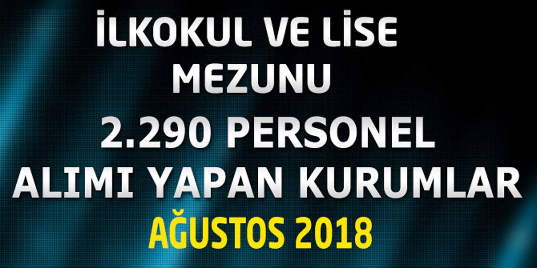 İlköğretim ve Lise Mezunu 2290 Personel Alımı Yapan Kurumlar Ağustos 2018