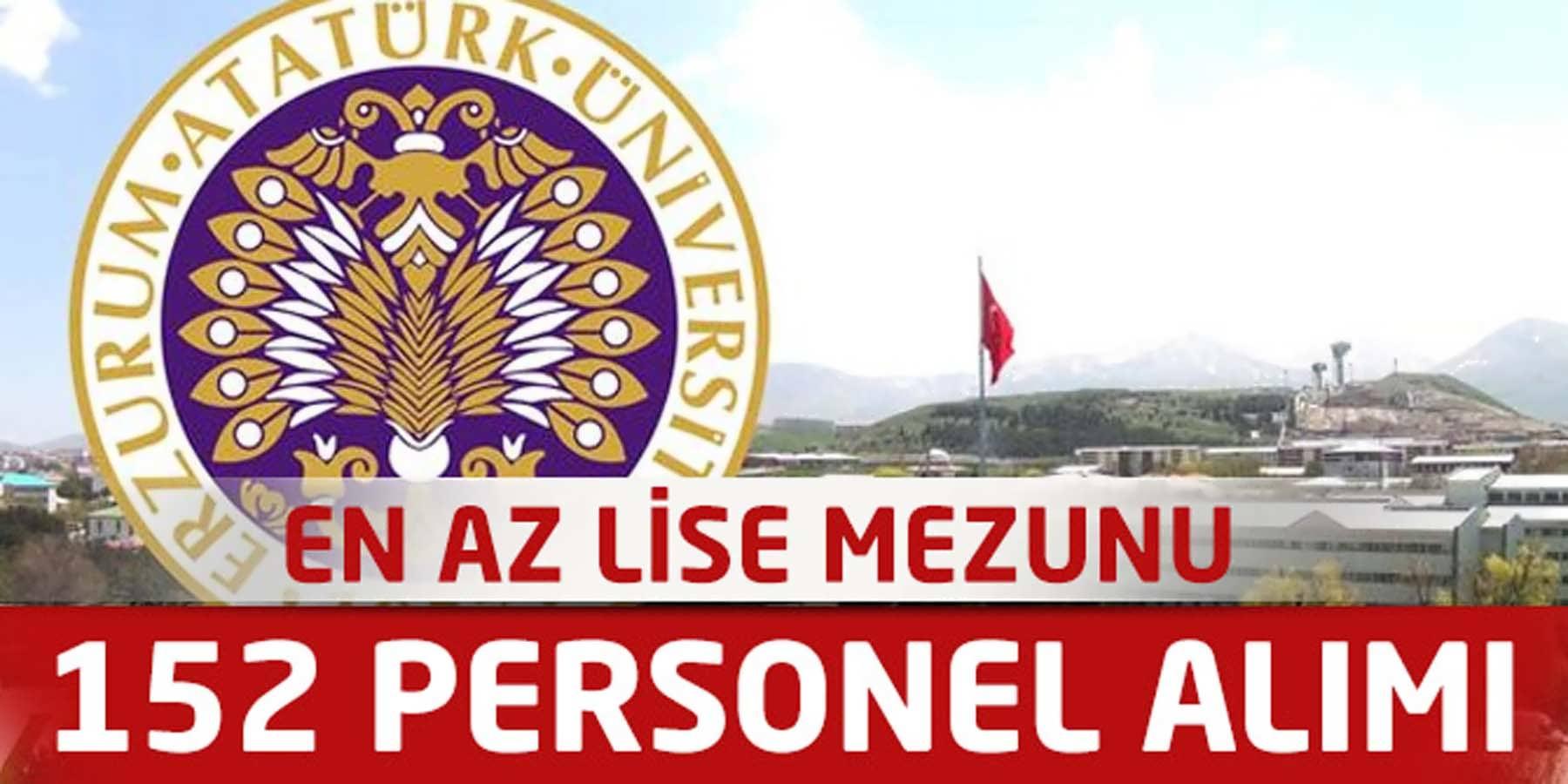 Atatürk Üniversitesi En Az Lise Mezunu 152 Personel Alımı