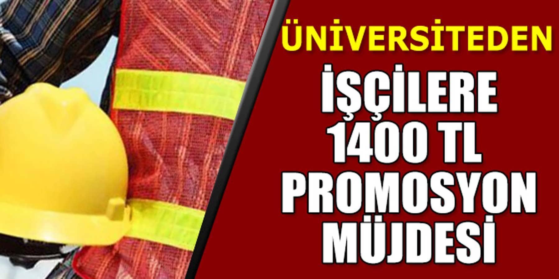 Üniversiteden Bünyesinde Çalışan İşçilere 1400 TL Promosyon