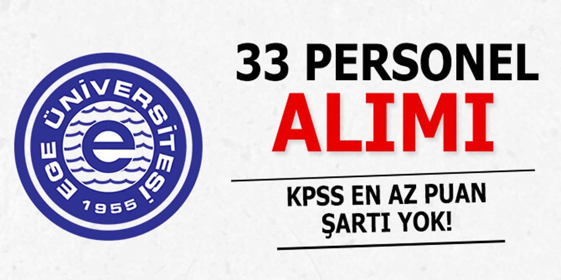 Ege Üniversitesi KPSS En Az Puan Şartsız 33 Personel Alımı